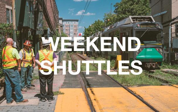 Construction crew and Green Line train at Fenway Station. Overlaid text: Weekend Shuttles